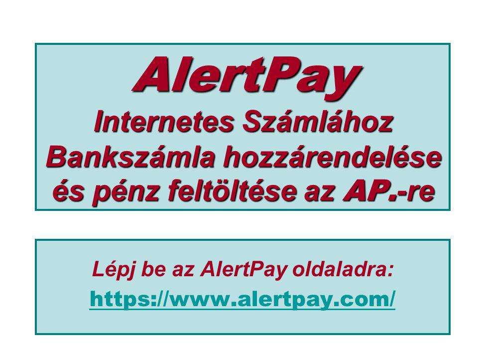 AlertPay Internetes Számlához Bankszámla hozzárendelése és pénz feltöltése az AP. -re Lépj be az AlertPay oldaladra: https://www.alertpay.com/
