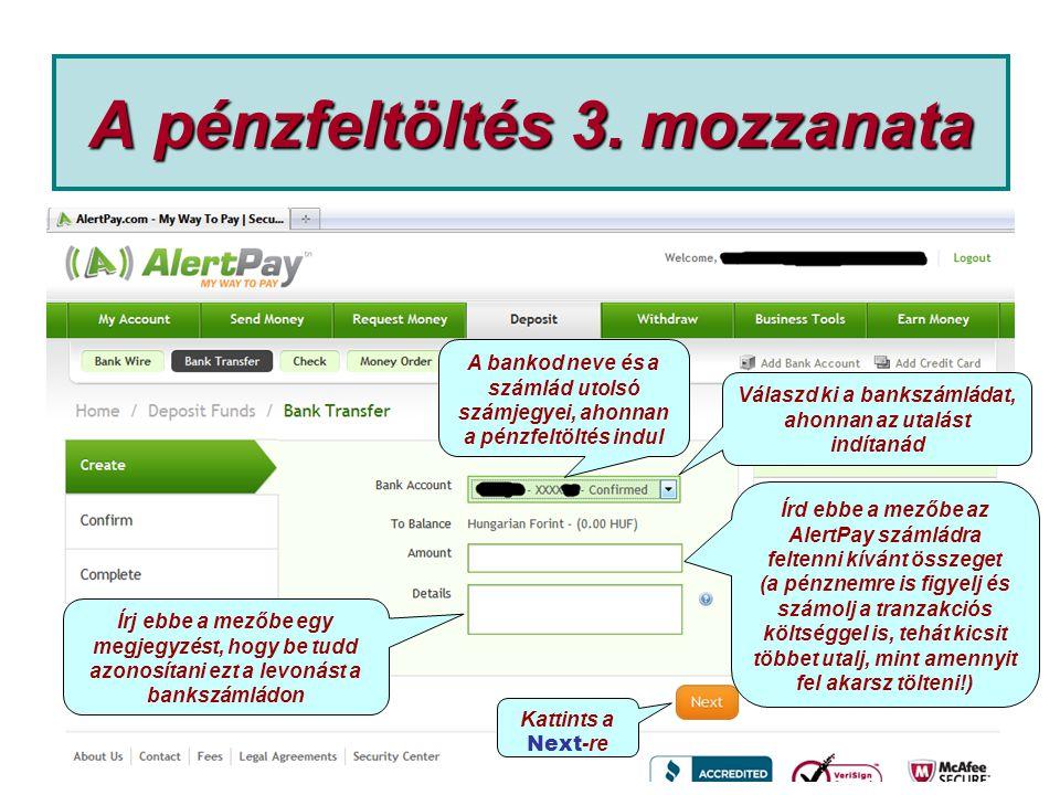 A pénzfeltöltés 3. mozzanata Írd ebbe a mezőbe az AlertPay számládra feltenni kívánt összeget (a pénznemre is figyelj és számolj a tranzakciós költség