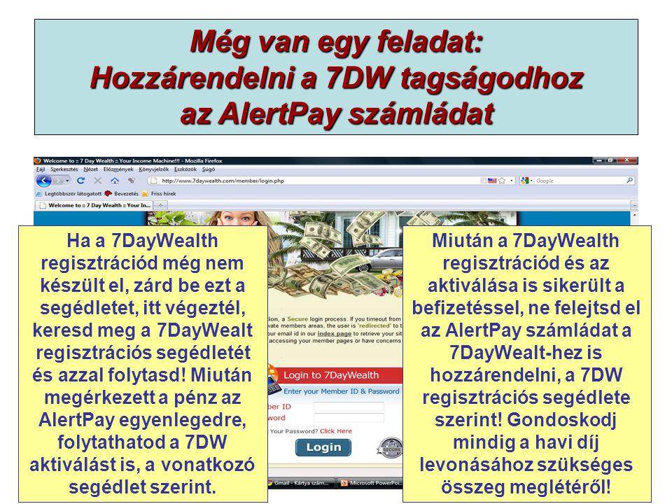 Még van egy feladat: Hozzárendelni a 7DW tagságodhoz az AlertPay számládat Ha a 7DayWealth regisztrációd még nem készült el, zárd be ezt a segédletet,