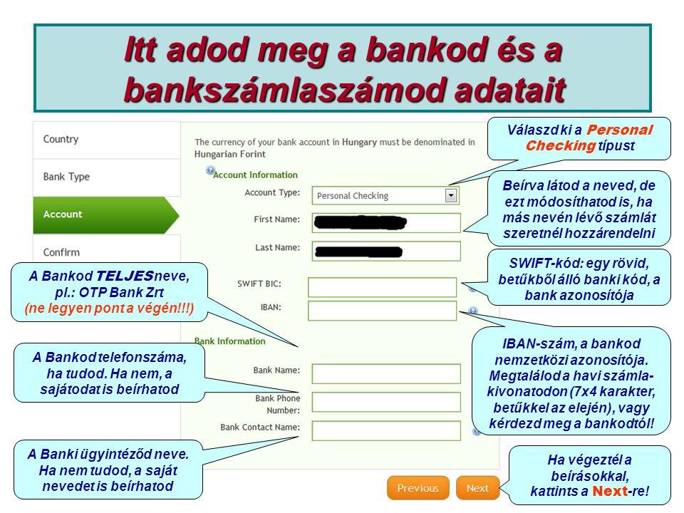 Itt adod meg a bankod és a bankszámlaszámod adatait IBAN-szám, a bankod nemzetközi azonosítója. Megtalálod a havi számla- kivonatodon (7x4 karakter, b
