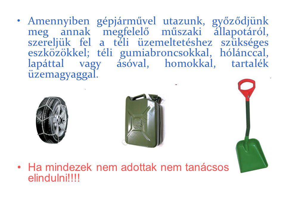 •Amennyiben gépjárművel utazunk, győződjünk meg annak megfelelő műszaki állapotáról, szereljük fel a téli üzemeltetéshez szükséges eszközökkel; téli g