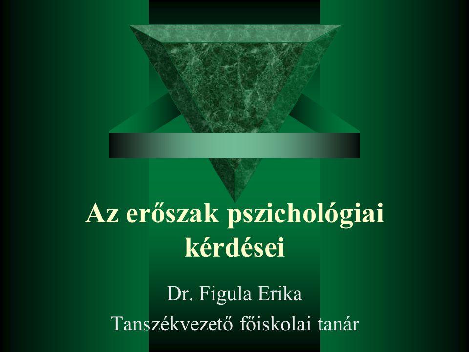 Az erőszak pszichológiai kérdései Dr. Figula Erika Tanszékvezető főiskolai tanár