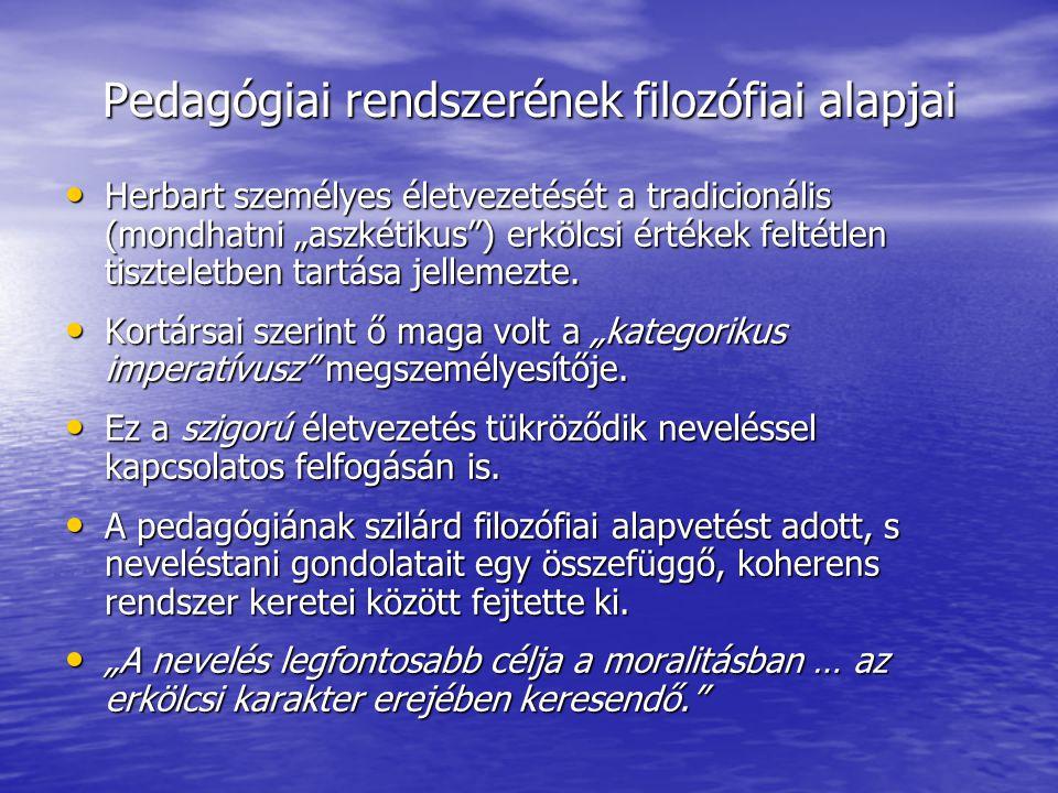 """• Herbart személyes életvezetését a tradicionális (mondhatni """"aszkétikus"""") erkölcsi értékek feltétlen tiszteletben tartása jellemezte. • Kortársai sze"""