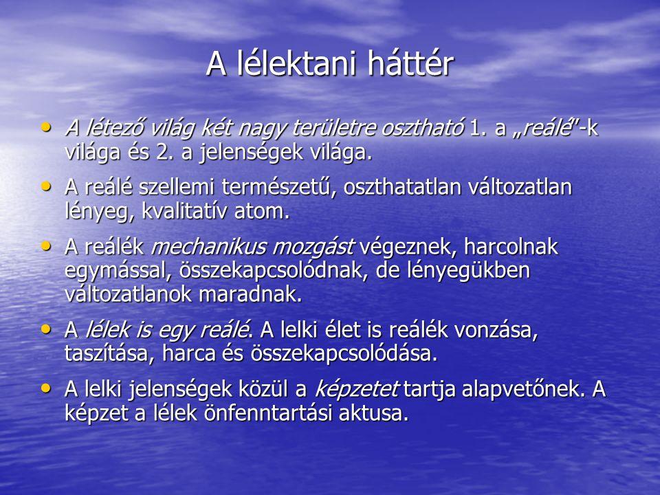 • Herbart használja először a tudatküszöb és tudatmező fogalmakat.
