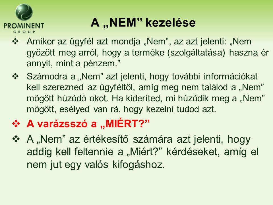 """A """"NEM"""" kezelése  Amikor az ügyfél azt mondja """"Nem"""", az azt jelenti: """"Nem győzött meg arról, hogy a terméke (szolgáltatása) haszna ér annyit, mint a"""