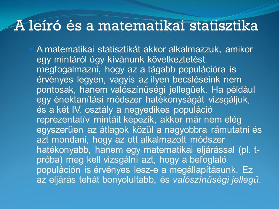 A leíró és a matematikai statisztika  A matematikai statisztikát akkor alkalmazzuk, amikor egy mintáról úgy kívánunk következtetést megfogalmazni, ho