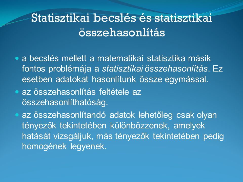 Statisztikai becslés és statisztikai összehasonlítás  a becslés mellett a matematikai statisztika másik fontos problémája a statisztikai összehasonlí