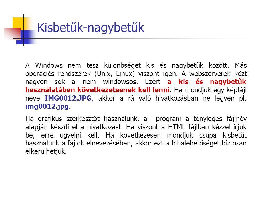 Kisbetűk-nagybetűk A Windows nem tesz különbséget kis és nagybetűk között.