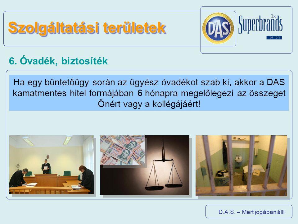 D.A.S. – Mert jogában áll! Szolgáltatási területek 6. Óvadék, biztosíték Ha egy büntetőügy során az ügyész óvadékot szab ki, akkor a DAS kamatmentes h