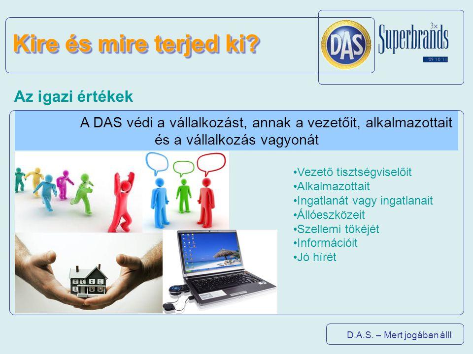 D.A.S. – Mert jogában áll! Kire és mire terjed ki? Az igazi értékek A DAS védi a vállalkozást, annak a vezetőit, alkalmazottait és a vállalkozás vagyo