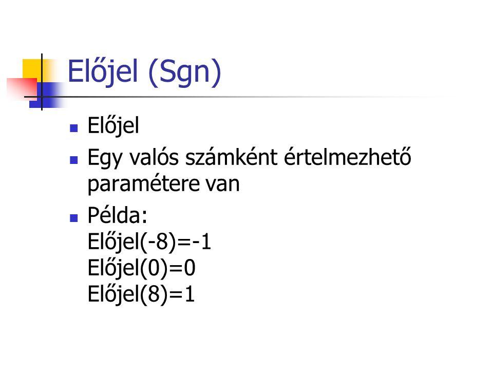 Előjel (Sgn)  Előjel  Egy valós számként értelmezhető paramétere van  Példa: Előjel(-8)=-1 Előjel(0)=0 Előjel(8)=1
