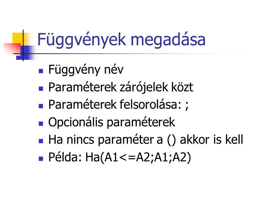 Függvények megadása  Függvény név  Paraméterek zárójelek közt  Paraméterek felsorolása: ;  Opcionális paraméterek  Ha nincs paraméter a () akkor is kell  Példa: Ha(A1<=A2;A1;A2)
