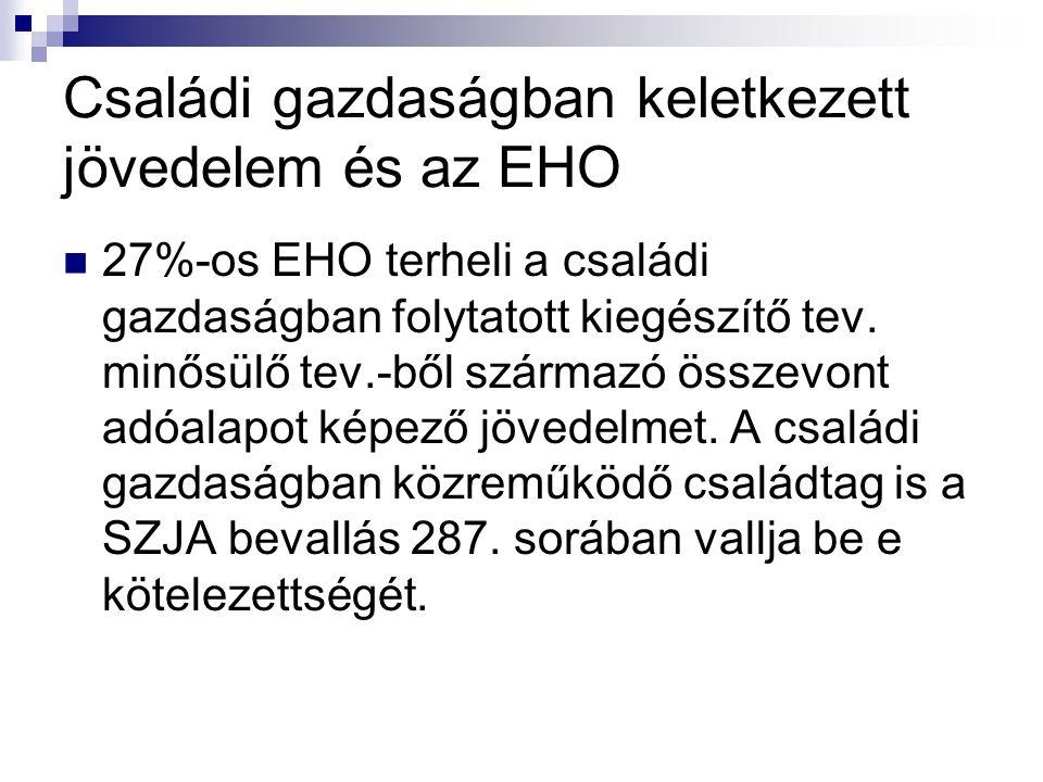 Családi gazdaságban keletkezett jövedelem és az EHO  27%-os EHO terheli a családi gazdaságban folytatott kiegészítő tev.