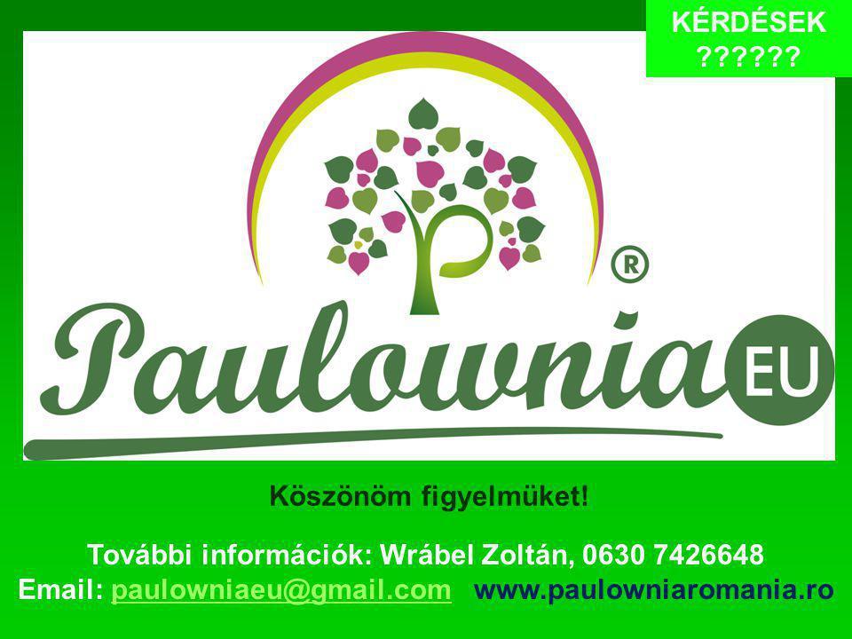 További információk: Wrábel Zoltán, 0630 7426648 Email: paulowniaeu@gmail.com www.paulowniaromania.ropaulowniaeu@gmail.com KÉRDÉSEK ?????.