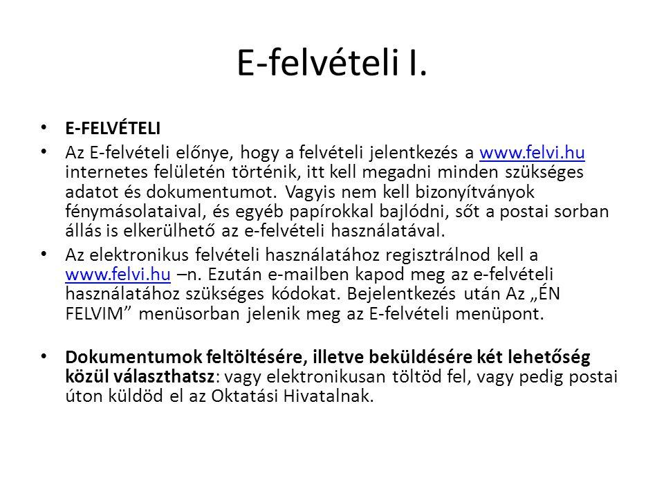 E-felvételi I. • E-FELVÉTELI • Az E-felvételi előnye, hogy a felvételi jelentkezés a www.felvi.hu internetes felületén történik, itt kell megadni mind