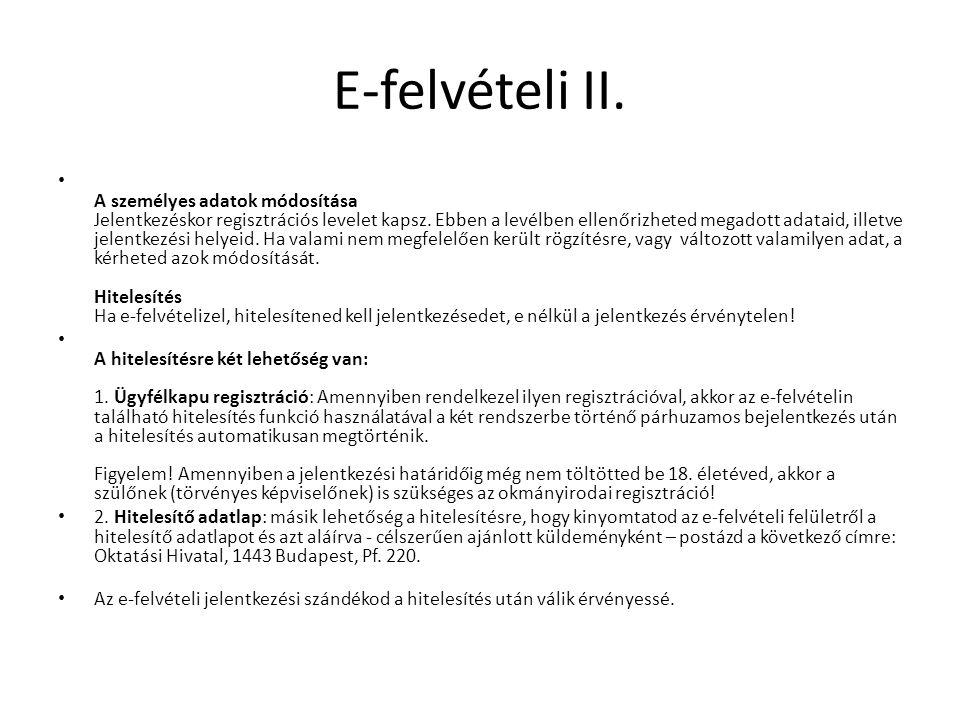 E-felvételi II. • A személyes adatok módosítása Jelentkezéskor regisztrációs levelet kapsz. Ebben a levélben ellenőrizheted megadott adataid, illetve