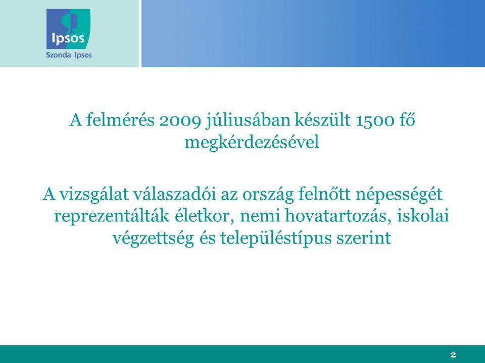 2 A felmérés 2009 júliusában készült 1500 fő megkérdezésével A vizsgálat válaszadói az ország felnőtt népességét reprezentálták életkor, nemi hovatartozás, iskolai végzettség és településtípus szerint