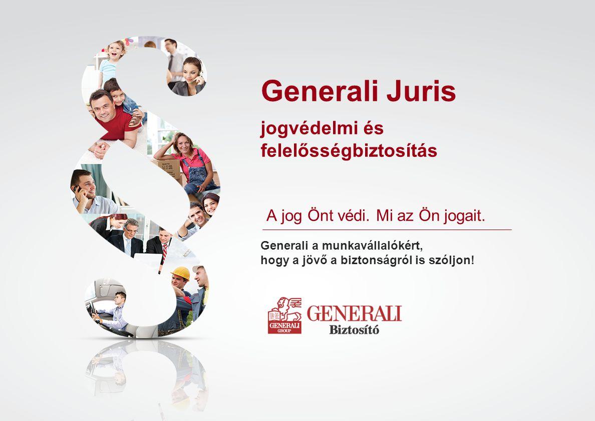 A jog Önt védi. Mi az Ön jogait. Generali Juris jogvédelmi és felelősségbiztosítás Generali a munkavállalókért, hogy a jövő a biztonságról is szóljon!