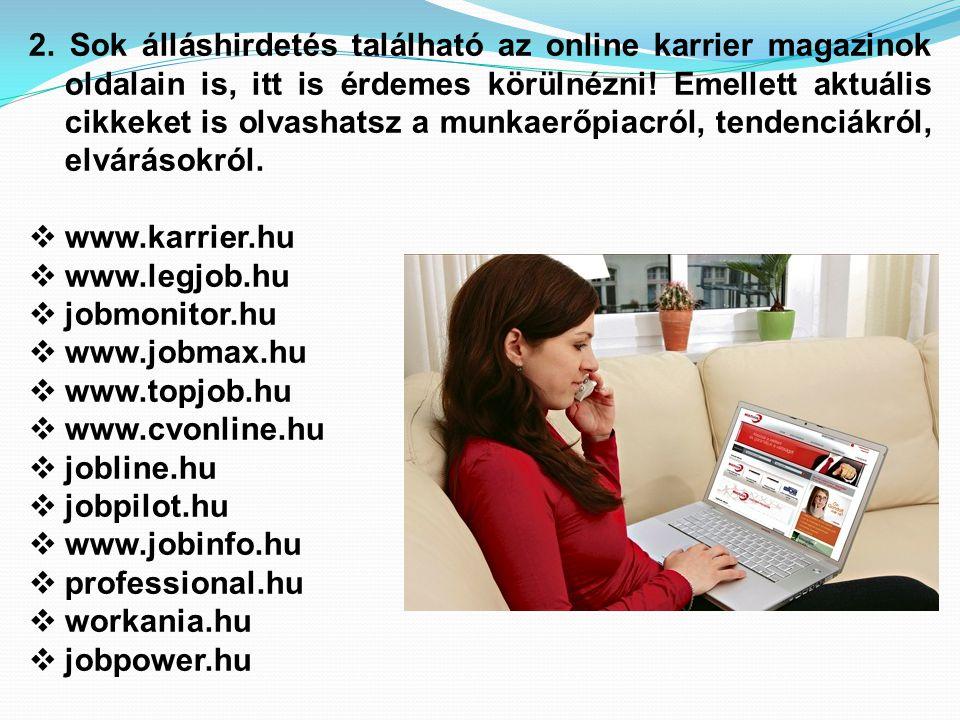 2. Sok álláshirdetés található az online karrier magazinok oldalain is, itt is érdemes körülnézni! Emellett aktuális cikkeket is olvashatsz a munkaerő