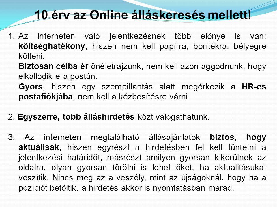 10 érv az Online álláskeresés mellett! 1.Az interneten való jelentkezésnek több előnye is van: költséghatékony, hiszen nem kell papírra, borítékra, bé