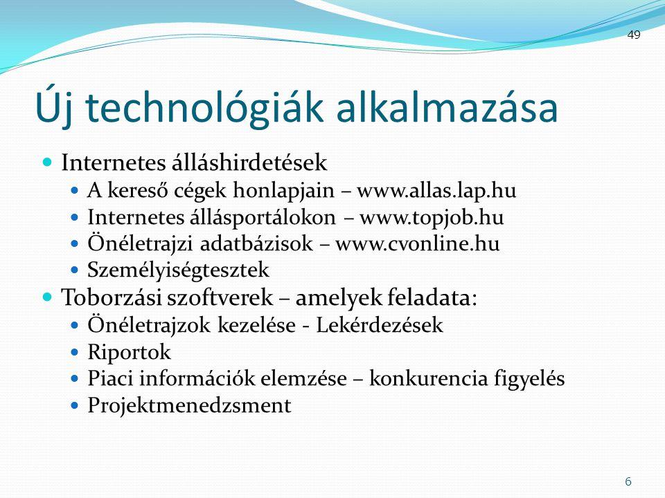Új technológiák alkalmazása  Internetes álláshirdetések  A kereső cégek honlapjain – www.allas.lap.hu  Internetes állásportálokon – www.topjob.hu 