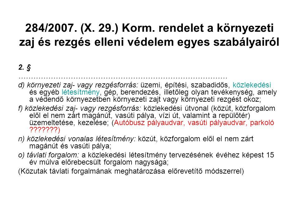 284/2007. (X. 29.) Korm. rendelet a környezeti zaj és rezgés elleni védelem egyes szabályairól 2. § ………………………………………………………………………… d) környezeti zaj- va