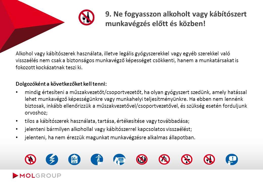 9.Ne fogyasszon alkoholt vagy kábítószert munkavégzés előtt és közben.