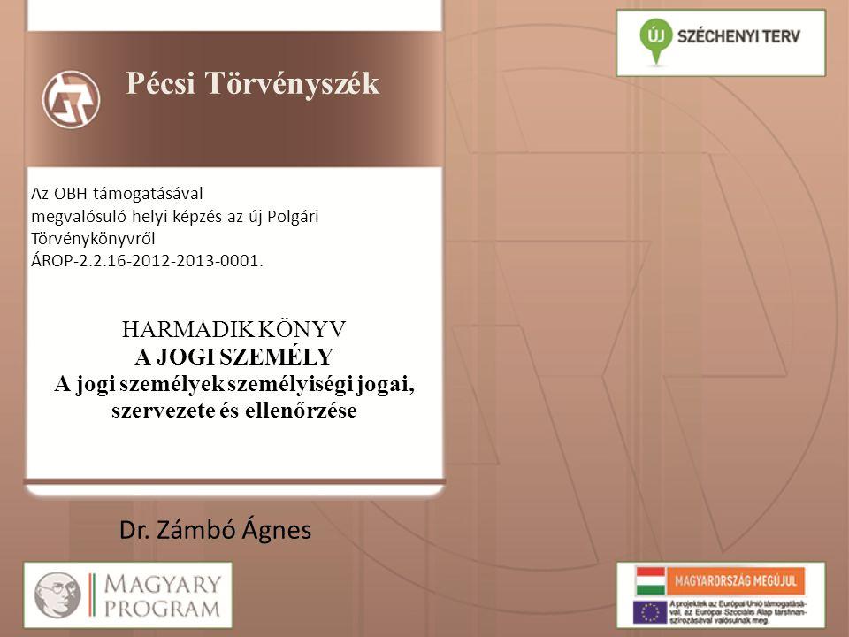 Pécsi Törvényszék Az OBH támogatásával megvalósuló helyi képzés az új Polgári Törvénykönyvről ÁROP-2.2.16-2012-2013-0001. HARMADIK KÖNYV A JOGI SZEMÉL