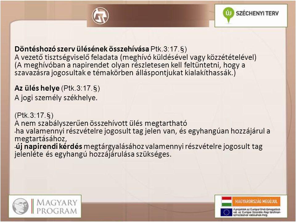 Döntéshozó szerv ülésének összehívása Ptk.3:17.§) A vezető tisztségviselő feladata (meghívó küldésével vagy közzétételével) (A meghívóban a napirendet
