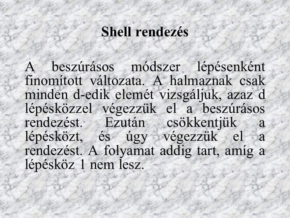 Shell rendezés A beszúrásos módszer lépésenként finomított változata. A halmaznak csak minden d-edik elemét vizsgáljuk, azaz d lépésközzel végezzük el