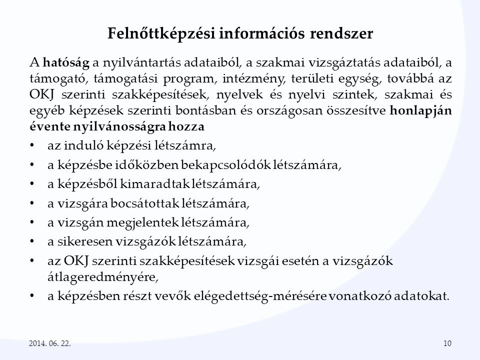 Felnőttképzési információs rendszer A hatóság a nyilvántartás adataiból, a szakmai vizsgáztatás adataiból, a támogató, támogatási program, intézmény,