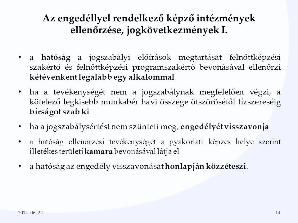 Az engedéllyel rendelkező képző intézmények ellenőrzése, jogkövetkezmények I. • a hatóság a jogszabályi előírások megtartását felnőttképzési szakértő