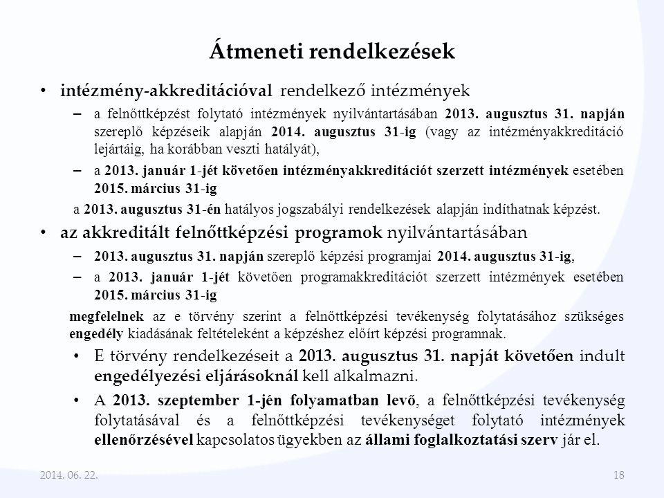 Átmeneti rendelkezések • intézmény-akkreditációval rendelkező intézmények – a felnőttképzést folytató intézmények nyilvántartásában 2013. augusztus 31