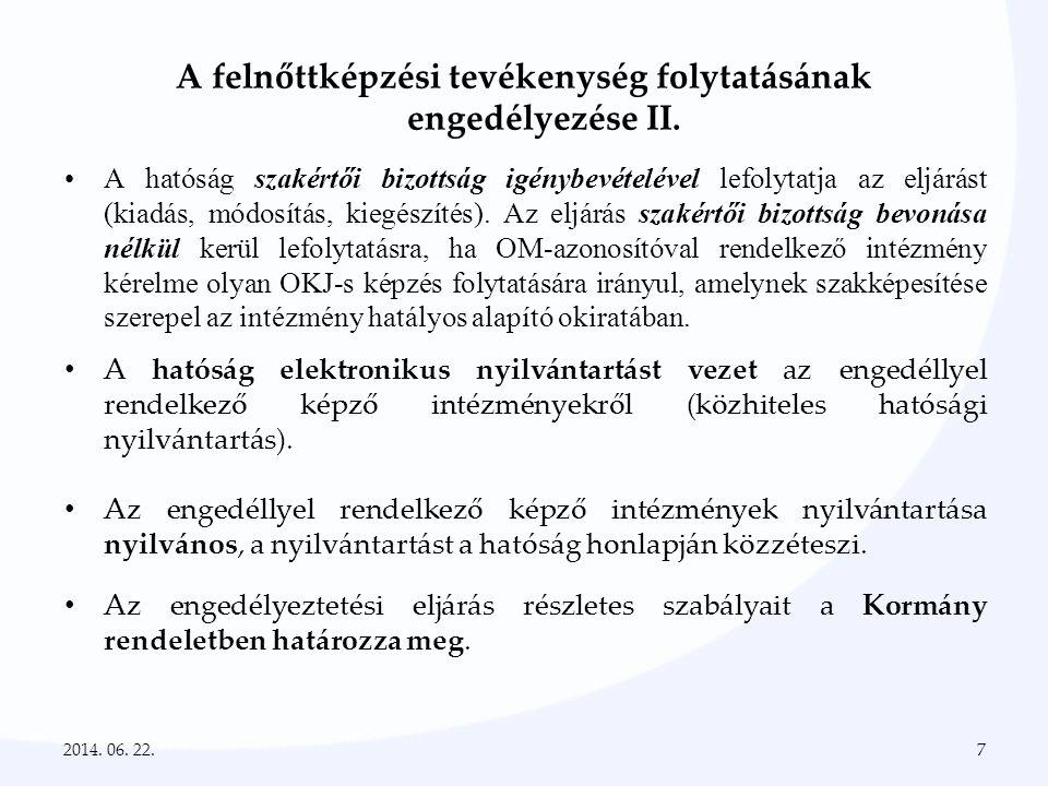 A felnőttképzési szakértői rendszer • szakértőként a hatóság vagy a kamara engedélyével rendelkező személy vehető igénybe • felnőttképzési szakértői tevékenység folytatását a hatóság, felnőttképzési programszakértői tevékenység folytatását a kamara engedélyezi (kérelem) • a hatóság hattagú Felnőttképzési Szakértői Bizottságot (FSZB) működtet, mely javaslattevő, véleményező, tanácsadó testületként működik • FSZB megállapítja, hogy mely minőségbiztosítási rendszer alkalmazható • FSZB elnökét, tagjait a miniszter nevezi ki és menti fel négyéves időtartamra 2014.