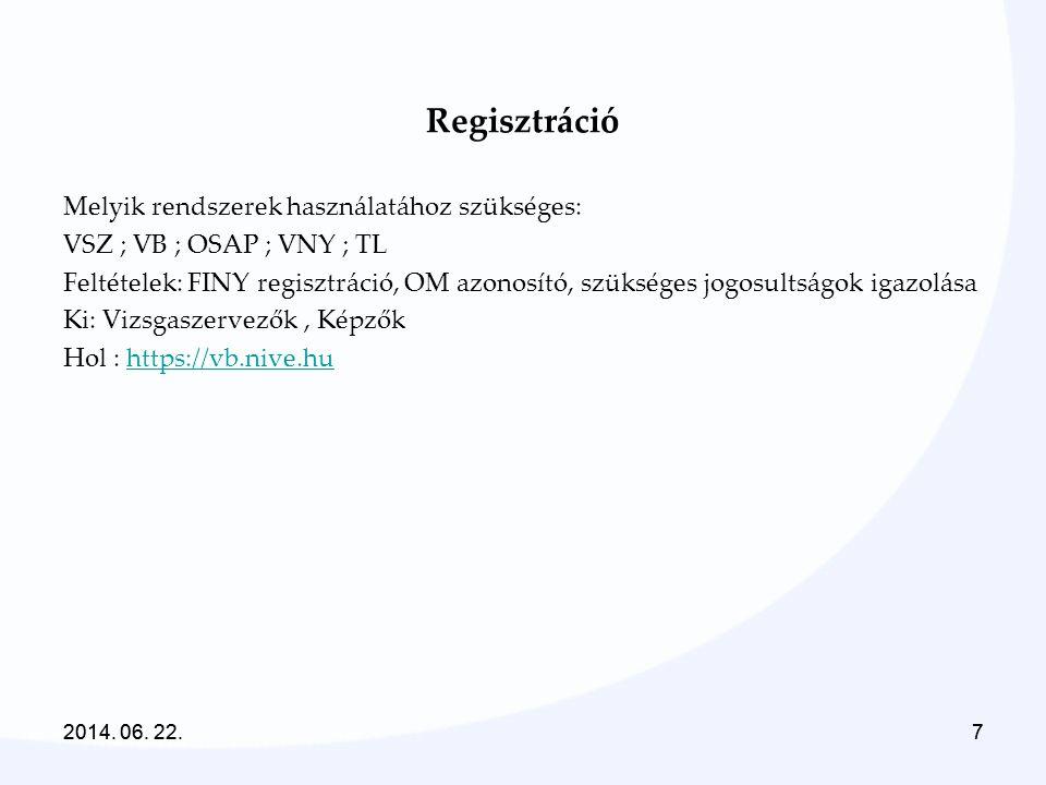 2014. 06. 22.7 7 Regisztráció Melyik rendszerek használatához szükséges: VSZ ; VB ; OSAP ; VNY ; TL Feltételek: FINY regisztráció, OM azonosító, szüks