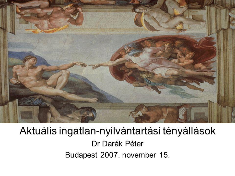 Aktuális ingatlan-nyilvántartási tényállások Dr Darák Péter Budapest 2007. november 15.