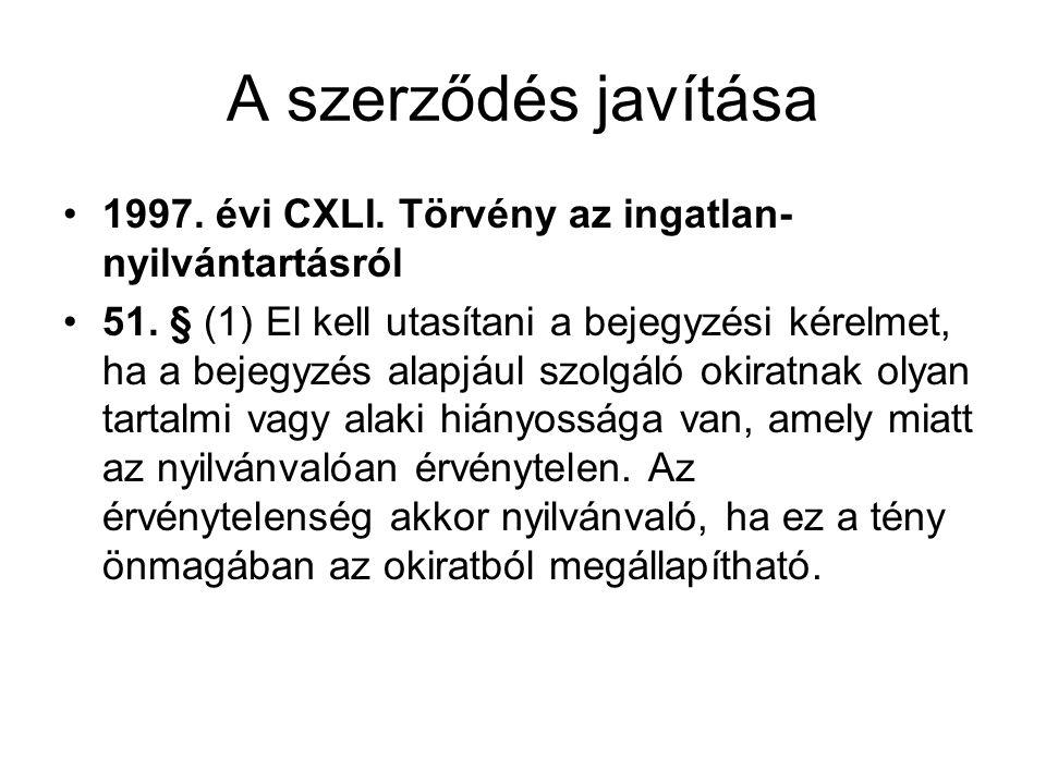A szerződés javítása •1997. évi CXLI. Törvény az ingatlan- nyilvántartásról •51. § (1) El kell utasítani a bejegyzési kérelmet, ha a bejegyzés alapjáu