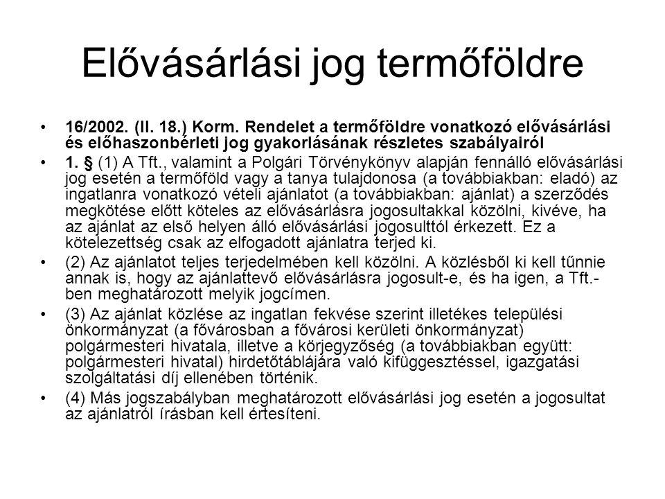 Elővásárlási jog termőföldre •16/2002. (II. 18.) Korm. Rendelet a termőföldre vonatkozó elővásárlási és előhaszonbérleti jog gyakorlásának részletes s