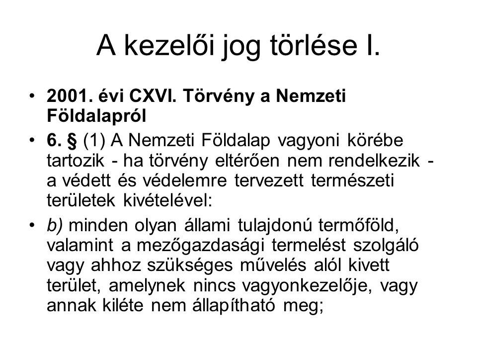 A kezelői jog törlése I. •2001. évi CXVI. Törvény a Nemzeti Földalapról •6. § (1) A Nemzeti Földalap vagyoni körébe tartozik - ha törvény eltérően nem