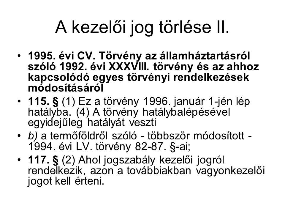 A kezelői jog törlése II. •1995. évi CV. Törvény az államháztartásról szóló 1992. évi XXXVIII. törvény és az ahhoz kapcsolódó egyes törvényi rendelkez