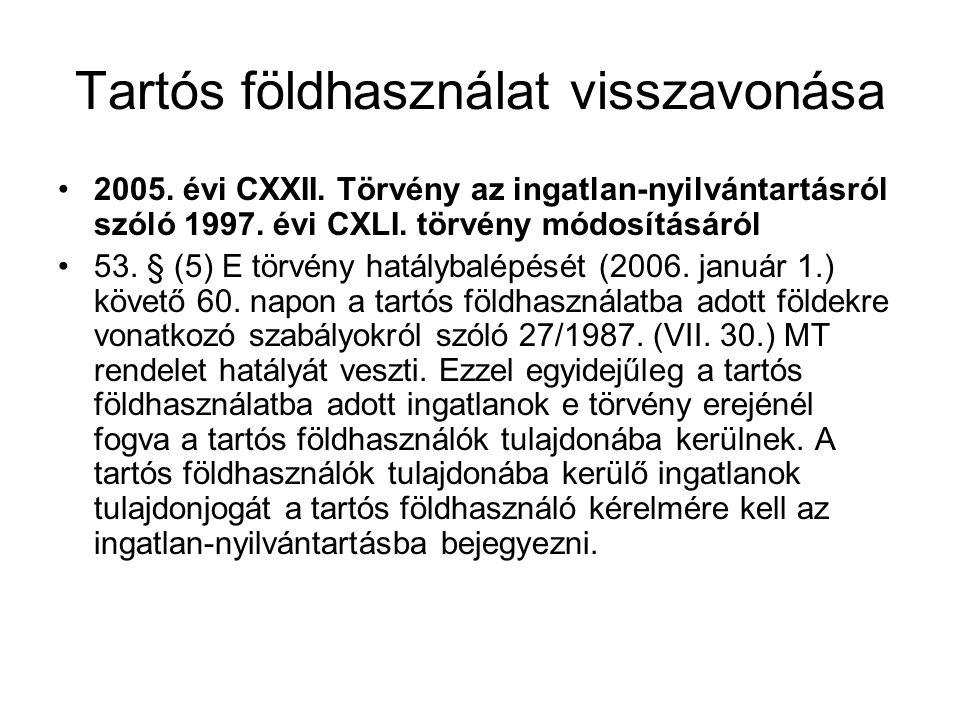 Tartós földhasználat visszavonása •2005. évi CXXII. Törvény az ingatlan-nyilvántartásról szóló 1997. évi CXLI. törvény módosításáról •53. § (5) E törv
