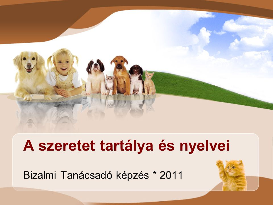 A szeretet tartálya és nyelvei Bizalmi Tanácsadó képzés * 2011