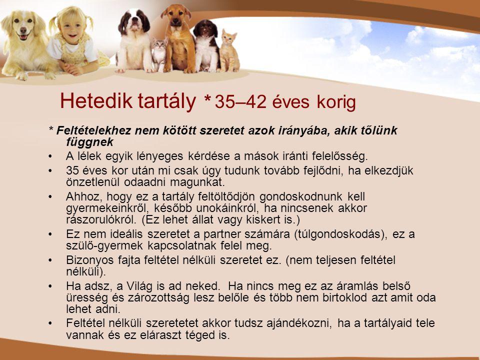Hetedik tartály * 35–42 éves korig * Feltételekhez nem kötött szeretet azok irányába, akik tőlünk függnek •A lélek egyik lényeges kérdése a mások irán