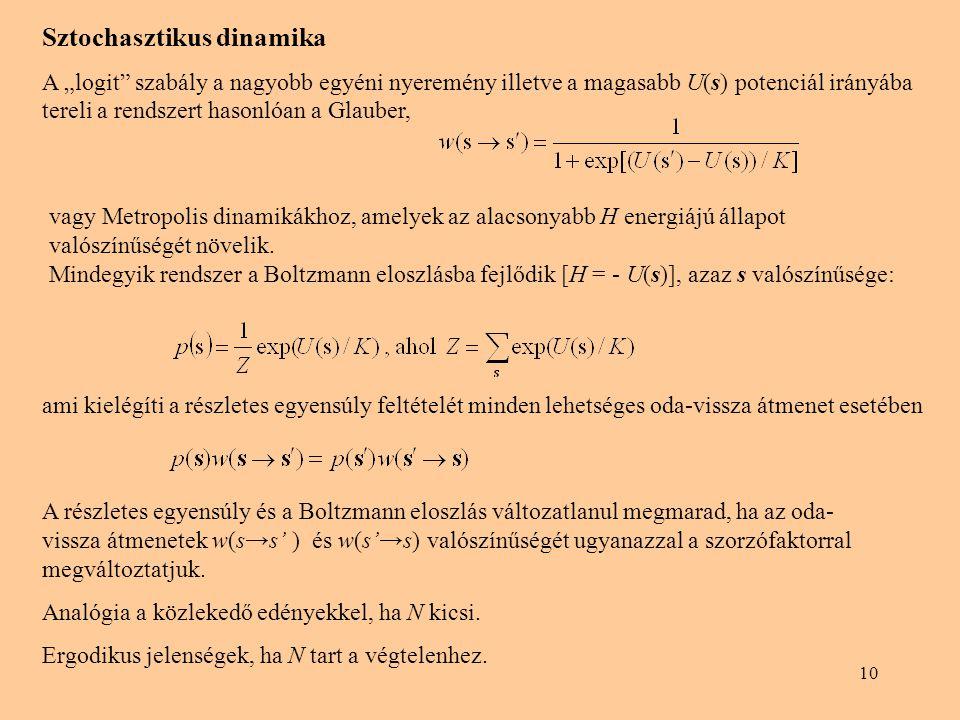 """10 ami kielégíti a részletes egyensúly feltételét minden lehetséges oda-vissza átmenet esetében Sztochasztikus dinamika A """"logit"""" szabály a nagyobb eg"""