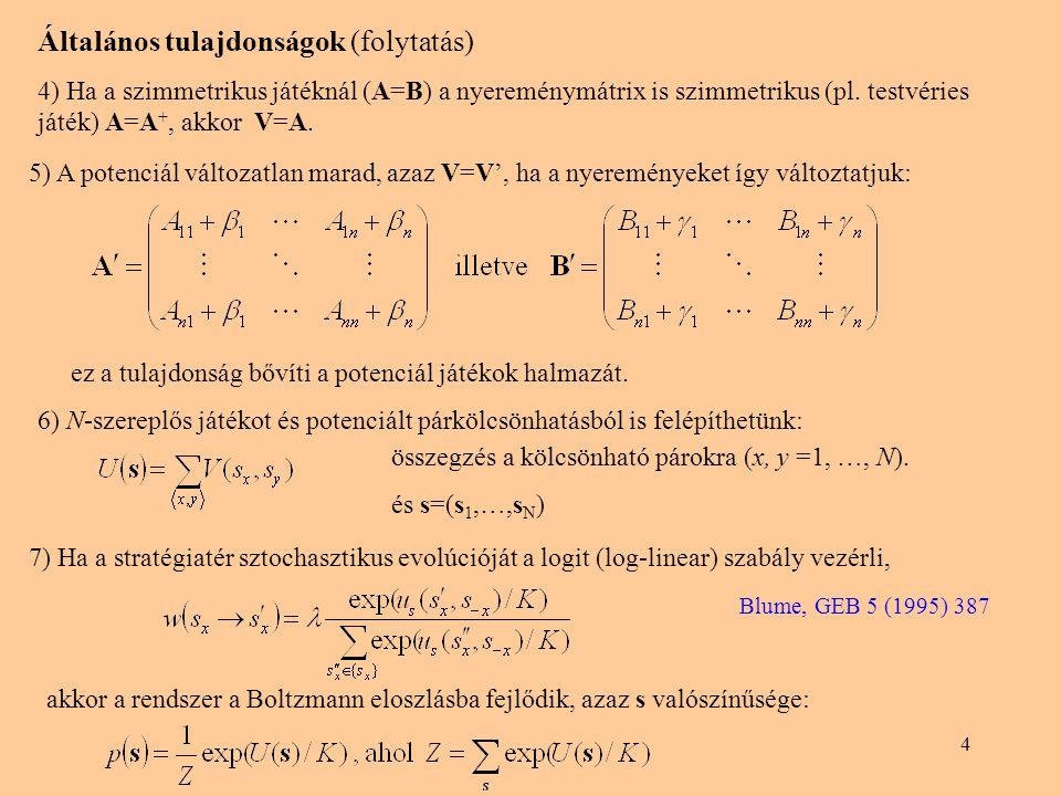 4 Általános tulajdonságok (folytatás) 4) Ha a szimmetrikus játéknál (A=B) a nyereménymátrix is szimmetrikus (pl. testvéries játék) A=A +, akkor V=A. e
