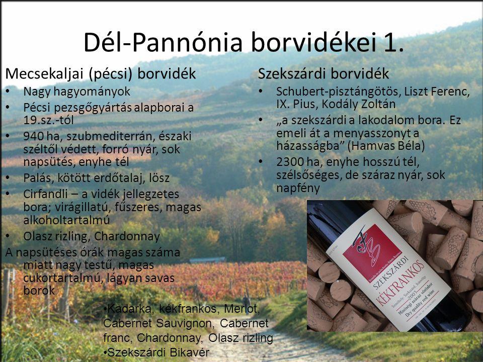 Dél-Pannónia borvidékei 1. Mecsekaljai (pécsi) borvidék • Nagy hagyományok • Pécsi pezsgőgyártás alapborai a 19.sz.-tól • 940 ha, szubmediterrán, észa