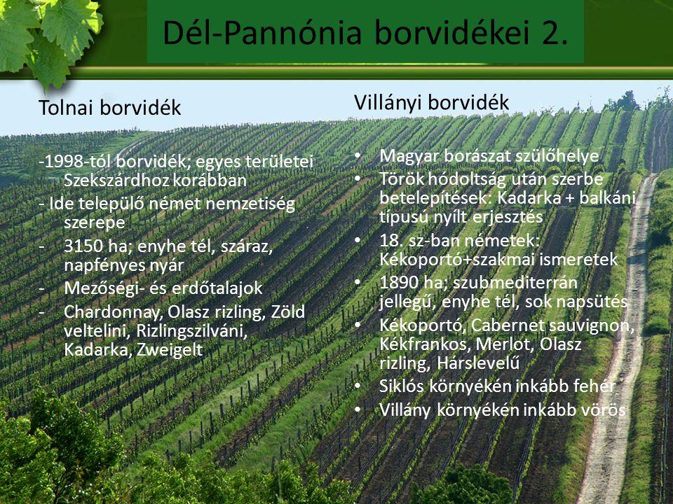 Dél-Pannónia borvidékei 2. Tolnai borvidék - 1998-tól borvidék; egyes területei Szekszárdhoz korábban - Ide települő német nemzetiség szerepe -3150 ha