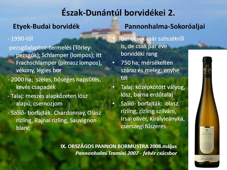 Etyek-Budai borvidék - 1990-től -pezsgőalapbor-termelés (Törley- pezsgők); Schlamper (lompos); itt Frachschlamper (pimasz lompos), vékony, légies bor