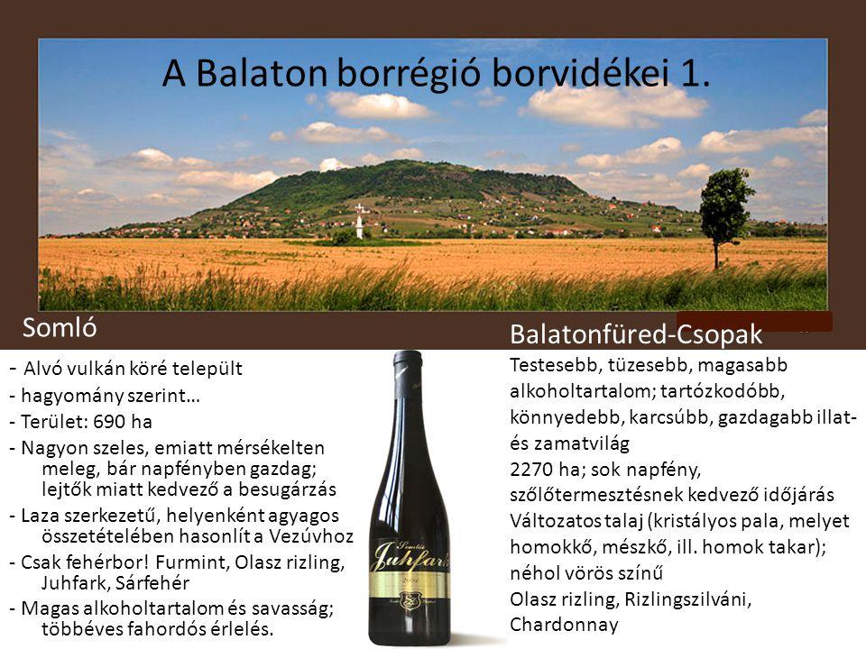 A Balaton borrégió borvidékei 1. - Alvó vulkán köré települt - hagyomány szerint… - Terület: 690 ha - Nagyon szeles, emiatt mérsékelten meleg, bár nap