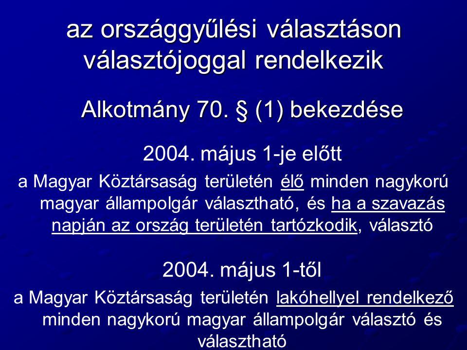az országgyűlési választáson választójoggal rendelkezik Alkotmány 70. § (1) bekezdése 2004. május 1-je előtt a Magyar Köztársaság területén élő minden